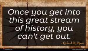 Richard M. Nixon quote : Once you get into ...