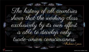 Vladimir Lenin quote : The history of all ...