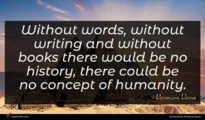 Hermann Hesse quote : Without words without writing ...