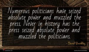 David Brinkley quote : Numerous politicians have seized ...