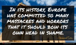 Desmond Tutu quote : In its history Europe ...