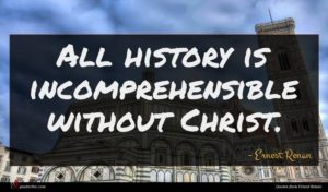 Ernest Renan quote : All history is incomprehensible ...