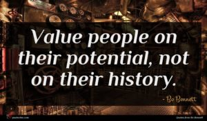 Bo Bennett quote : Value people on their ...