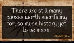 Michelle Obama quote : There are still many ...