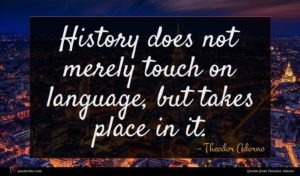 Theodor Adorno quote : History does not merely ...