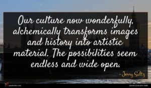 Jerry Saltz quote : Our culture now wonderfully ...
