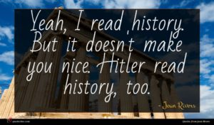 Joan Rivers quote : Yeah I read history ...