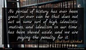 Alfred North Whitehead quote : No period of history ...