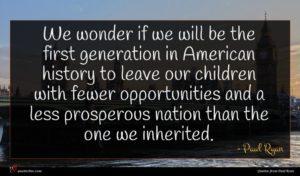 Paul Ryan quote : We wonder if we ...