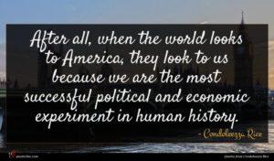 Condoleezza Rice quote : After all when the ...