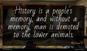 Malcom X quote : History is a people's ...