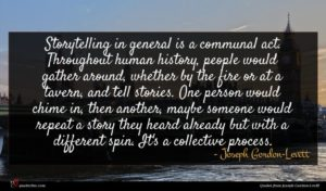 Joseph Gordon-Levitt quote : Storytelling in general is ...