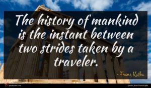 Franz Kafka quote : The history of mankind ...