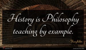 Thucydides quote : History is Philosophy teaching ...