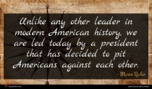 Marco Rubio quote : Unlike any other leader ...