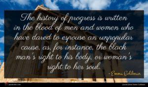 Emma Goldman quote : The history of progress ...