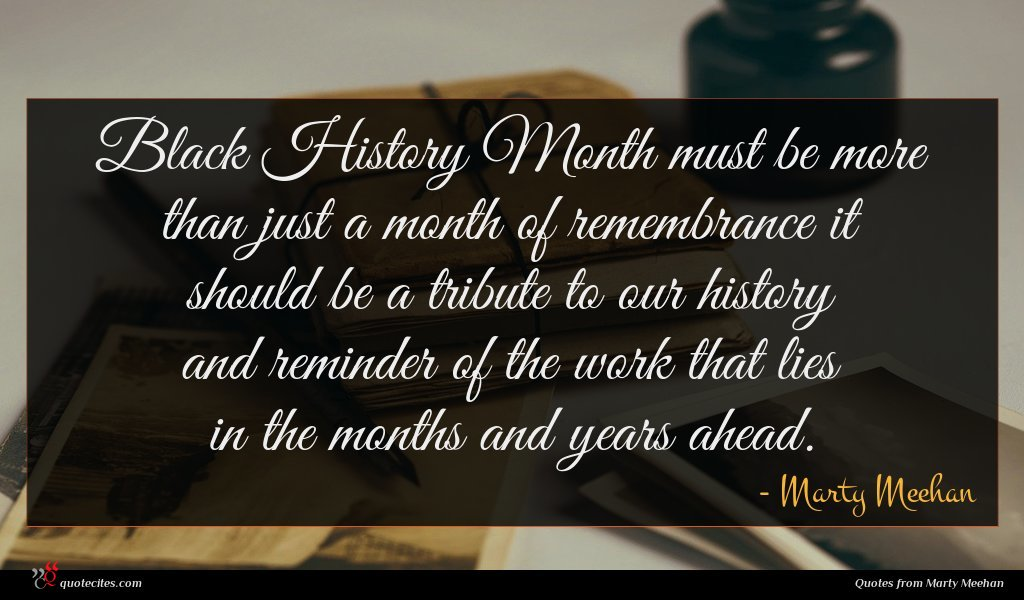 Black History Month must be more than just a month of remembrance it should be a tribute to our history and reminder of the work that lies in the months and years ahead.