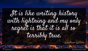 Woodrow Wilson quote : It is like writing ...