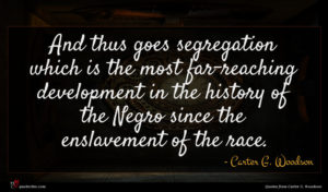 Carter G. Woodson quote : And thus goes segregation ...