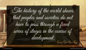 Aung San Suu Kyi quote : The history of the ...
