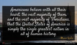 Marco Rubio quote : Americans believe with all ...