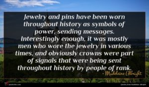 Madeleine Albright quote : Jewelry and pins have ...
