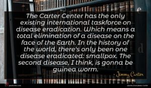 Jimmy Carter quote : The Carter Center has ...