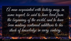 David Hume quote : A man acquainted with ...