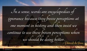 Edward de Bono quote : In a sense words ...