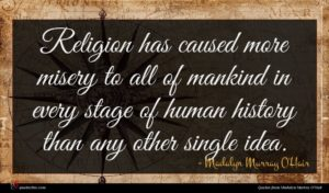 Madalyn Murray O'Hair quote : Religion has caused more ...