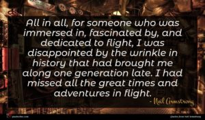 Neil Armstrong quote : All in all for ...