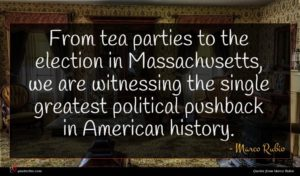 Marco Rubio quote : From tea parties to ...