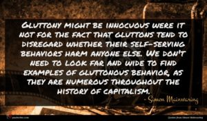 Simon Mainwaring quote : Gluttony might be innocuous ...