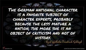 Karl Wilhelm Friedrich Schlegel quote : The German national character ...