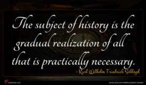 Karl Wilhelm Friedrich Schlegel quote : The subject of history ...