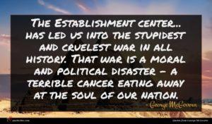 George McGovern quote : The Establishment center has ...