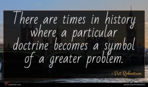 Pat Robertson quote : There are times in ...