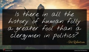 Pat Robertson quote : Is there in all ...
