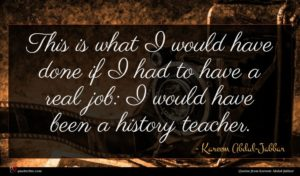 Kareem Abdul-Jabbar quote : This is what I ...