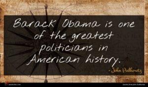 John Podhoretz quote : Barack Obama is one ...