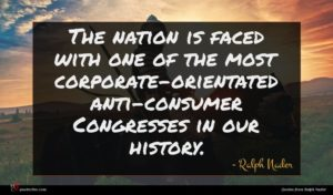 Ralph Nader quote : The nation is faced ...