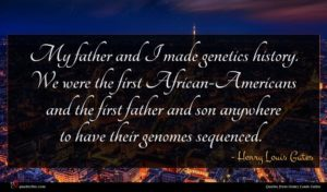 Henry Louis Gates quote : My father and I ...