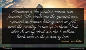 Henry Louis Gates quote : America is the greatest ...