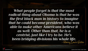 Henry Louis Gates quote : What people forget is ...