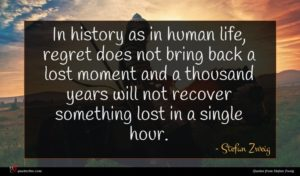 Stefan Zweig quote : In history as in ...