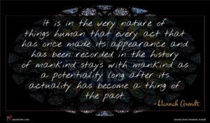 Hannah Arendt quote : It is in the ...