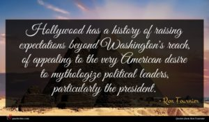 Ron Fournier quote : Hollywood has a history ...