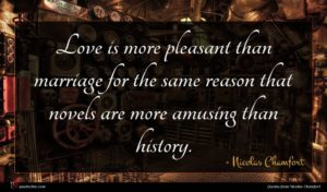 Nicolas Chamfort quote : Love is more pleasant ...