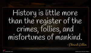Edward Gibbon quote : History is little more ...