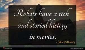 John Podhoretz quote : Robots have a rich ...